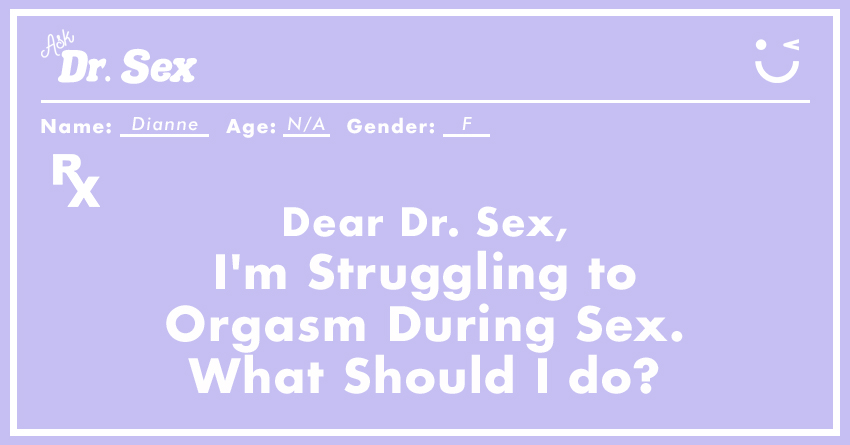I'm Struggling to Orgasm During Sex. What Should I do?