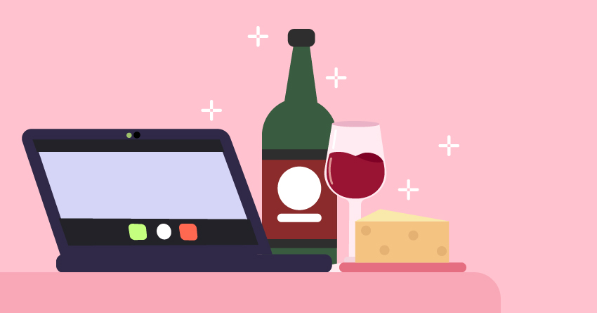 Have a wine and cheese tasting over zoom