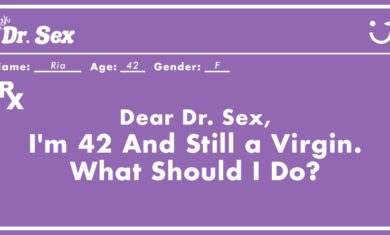 "Dr. Sex: ""I'm 42 And Still a Virgin. What Should I Do?"""