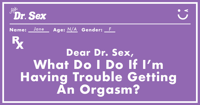 What Do I Do If I'm Having Trouble Getting An Orgasm?